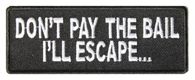Dont Pay the Bail Ill Escape